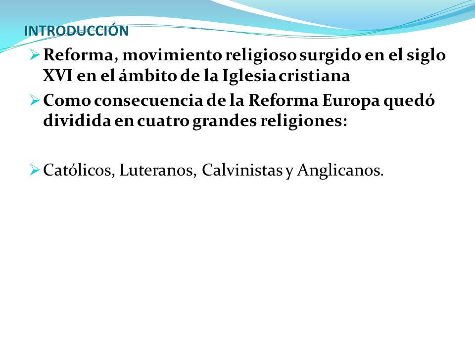 Católicos, Luteranos, Calvinistas y Anglicanos.