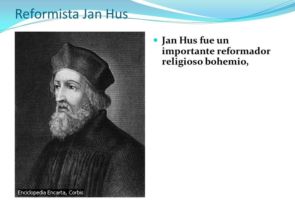 Reformista Jan Hus Jan Hus fue un importante reformador religioso bohemio,