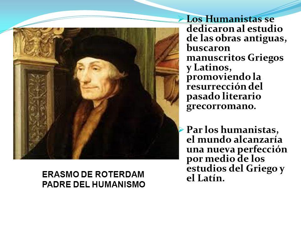 Los Humanistas se dedicaron al estudio de las obras antiguas, buscaron manuscritos Griegos y Latinos, promoviendo la resurrección del pasado literario grecorromano.