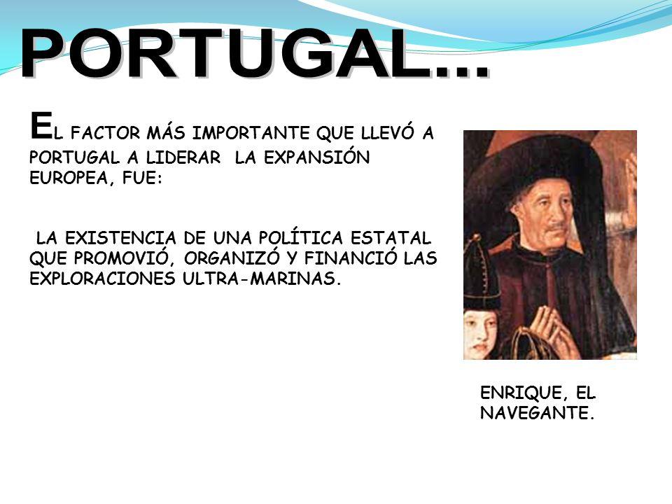 PORTUGAL... EL FACTOR MÁS IMPORTANTE QUE LLEVÓ A PORTUGAL A LIDERAR LA EXPANSIÓN EUROPEA, FUE: