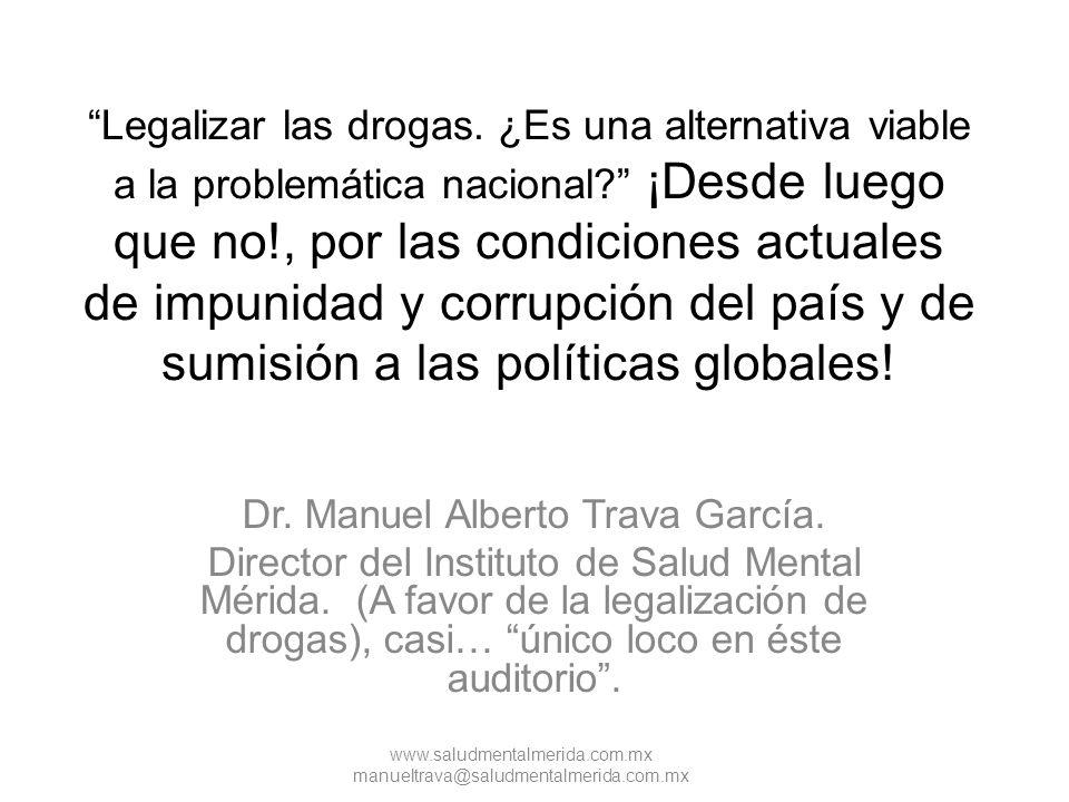 Legalizar las drogas. ¿Es una alternativa viable a la problemática nacional ¡Desde luego que no!, por las condiciones actuales de impunidad y corrupción del país y de sumisión a las políticas globales!