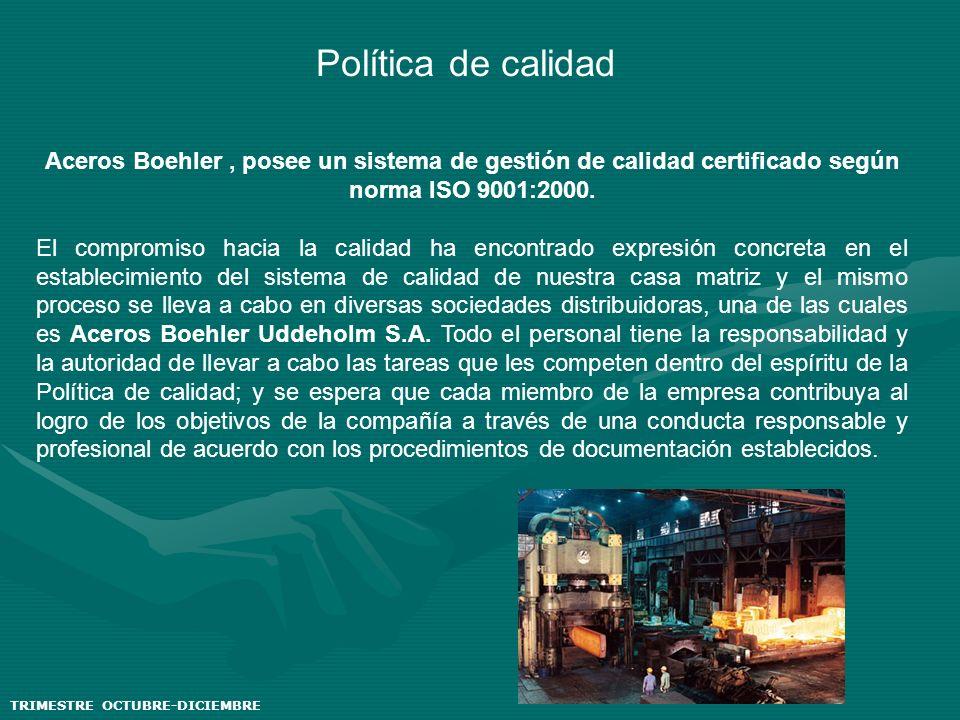 Política de calidad Aceros Boehler , posee un sistema de gestión de calidad certificado según norma ISO 9001:2000.