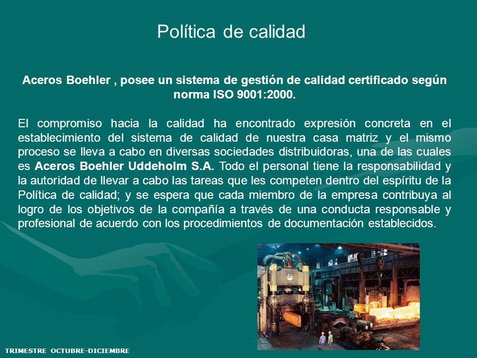 Política de calidadAceros Boehler , posee un sistema de gestión de calidad certificado según norma ISO 9001:2000.
