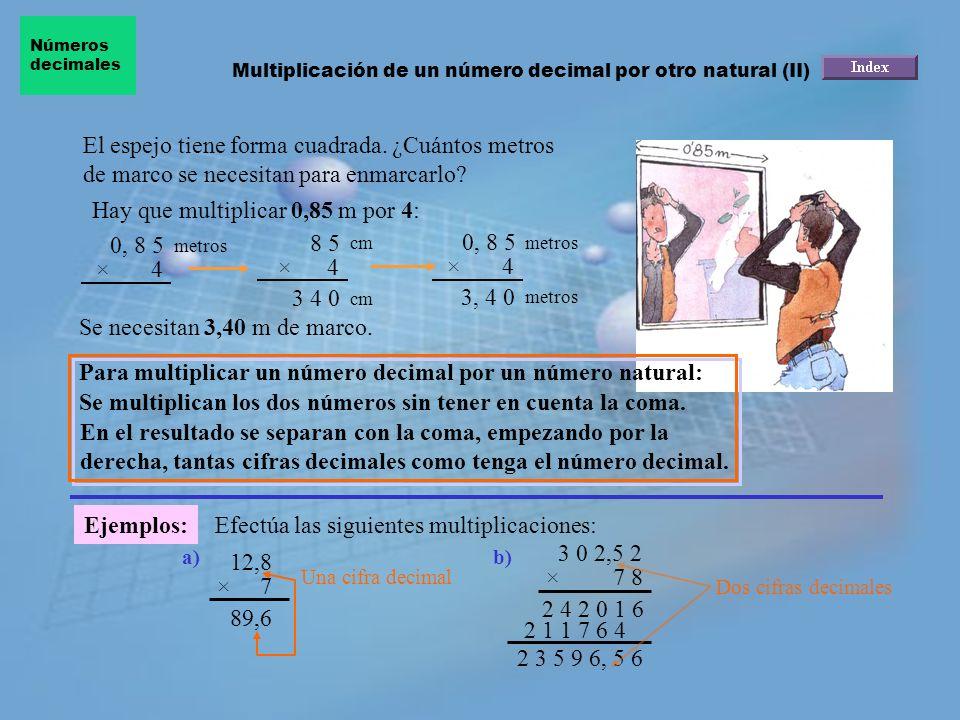 Hay que multiplicar 0,85 m por 4: 0, 8 5 8 5 0, 8 5 × 4 × 4 × 4 3 4 0