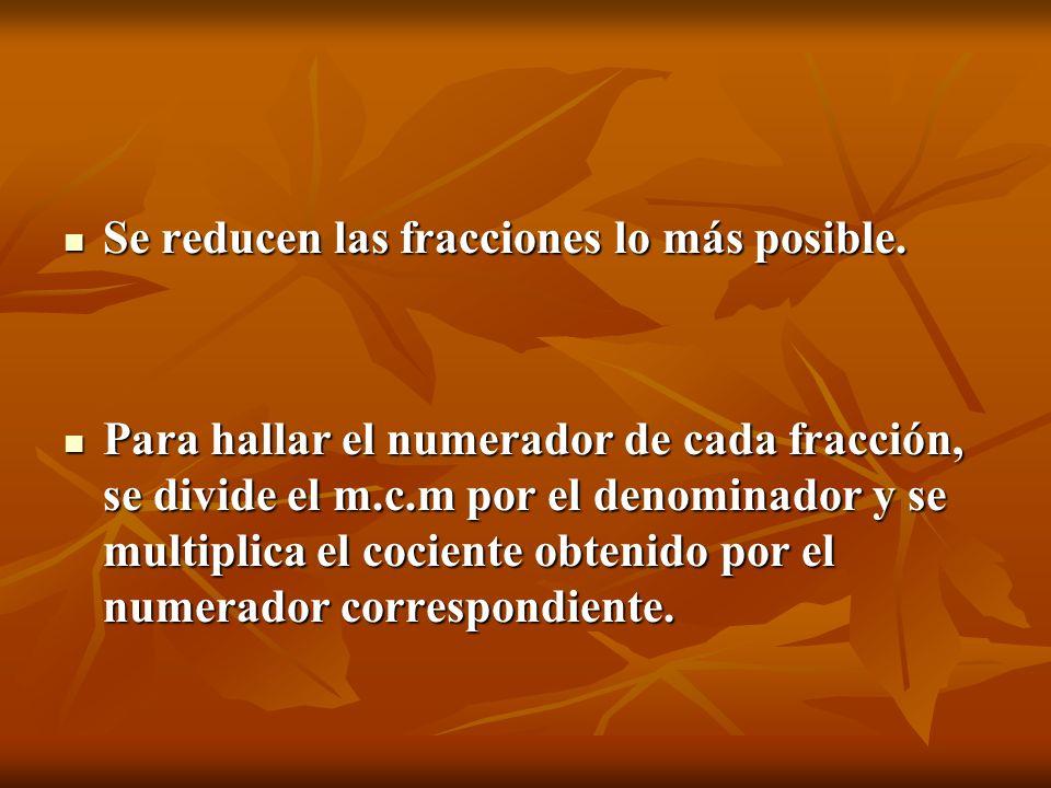 Se reducen las fracciones lo más posible.