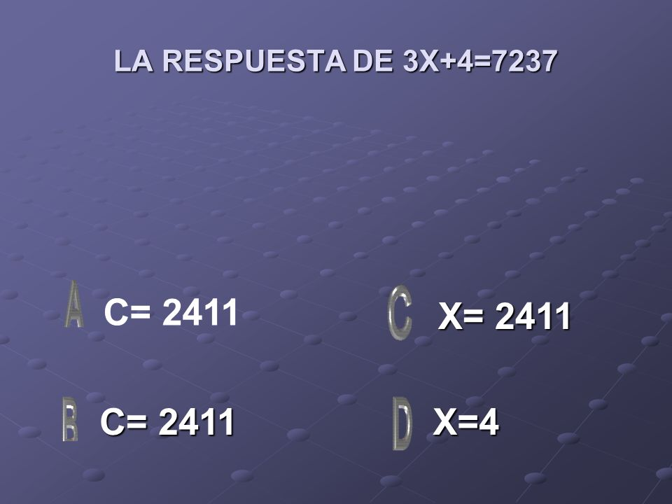 LA RESPUESTA DE 3X+4=7237 C= 2411 X= 2411 C= 2411 X=4