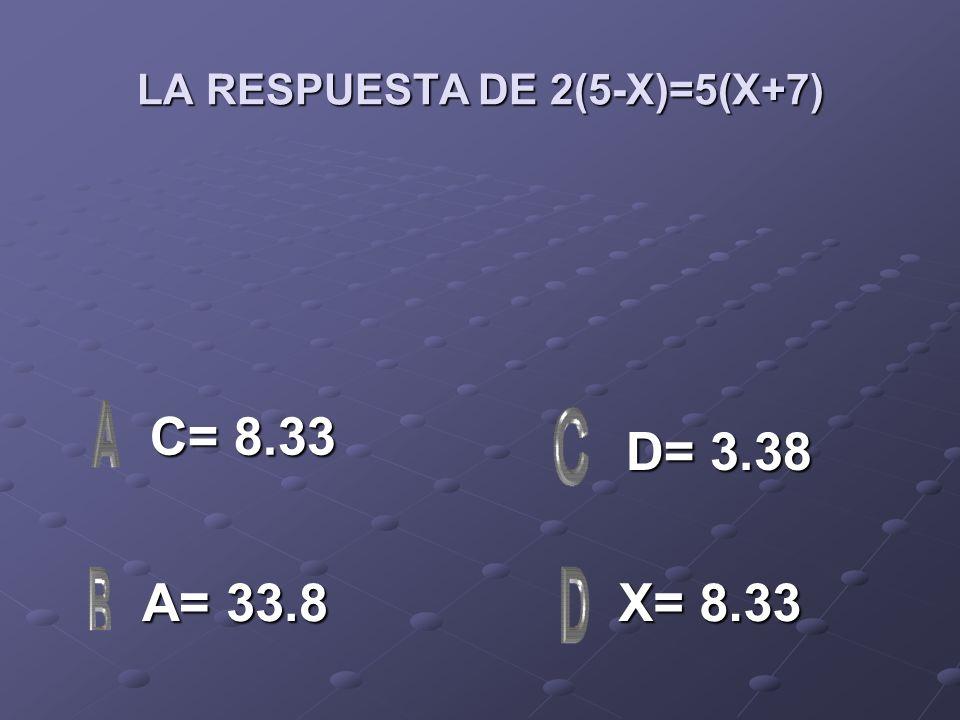 LA RESPUESTA DE 2(5-X)=5(X+7)