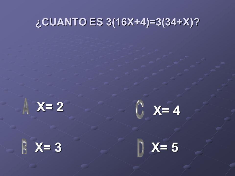 ¿CUANTO ES 3(16X+4)=3(34+X) X= 2 X= 4 X= 3 X= 5