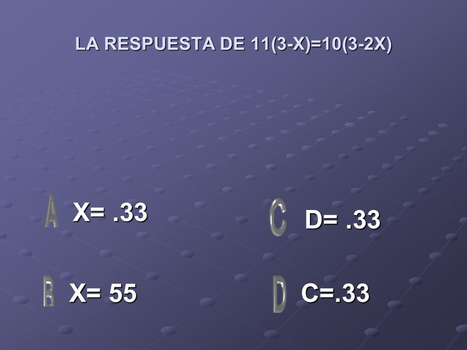 LA RESPUESTA DE 11(3-X)=10(3-2X)