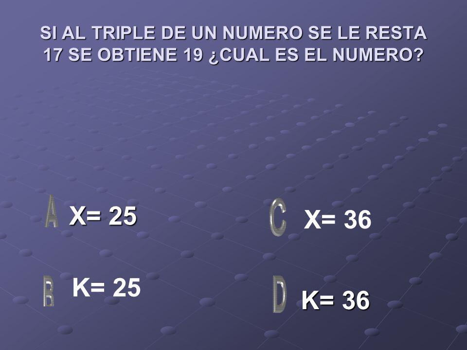 SI AL TRIPLE DE UN NUMERO SE LE RESTA 17 SE OBTIENE 19 ¿CUAL ES EL NUMERO