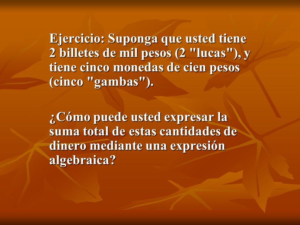 Ejercicio: Suponga que usted tiene 2 billetes de mil pesos (2 lucas ), y tiene cinco monedas de cien pesos (cinco gambas ).
