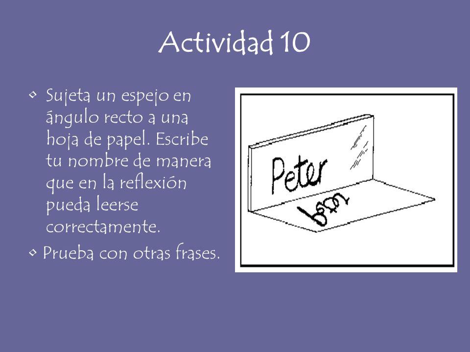 Actividad 10Sujeta un espejo en ángulo recto a una hoja de papel. Escribe tu nombre de manera que en la reflexión pueda leerse correctamente.