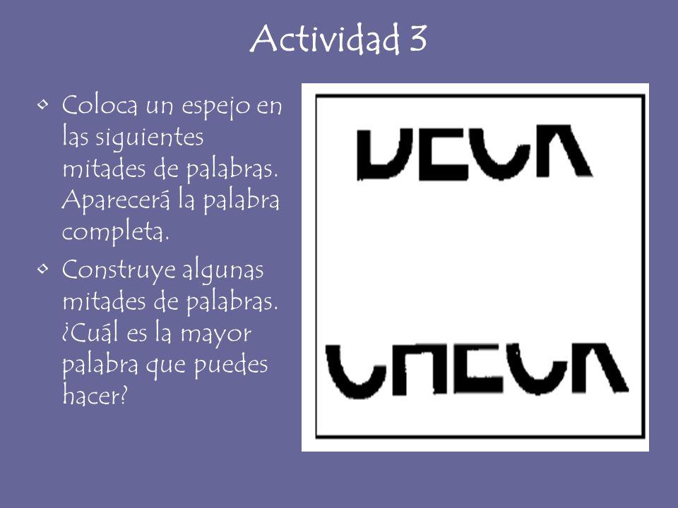 Actividad 3Coloca un espejo en las siguientes mitades de palabras. Aparecerá la palabra completa.