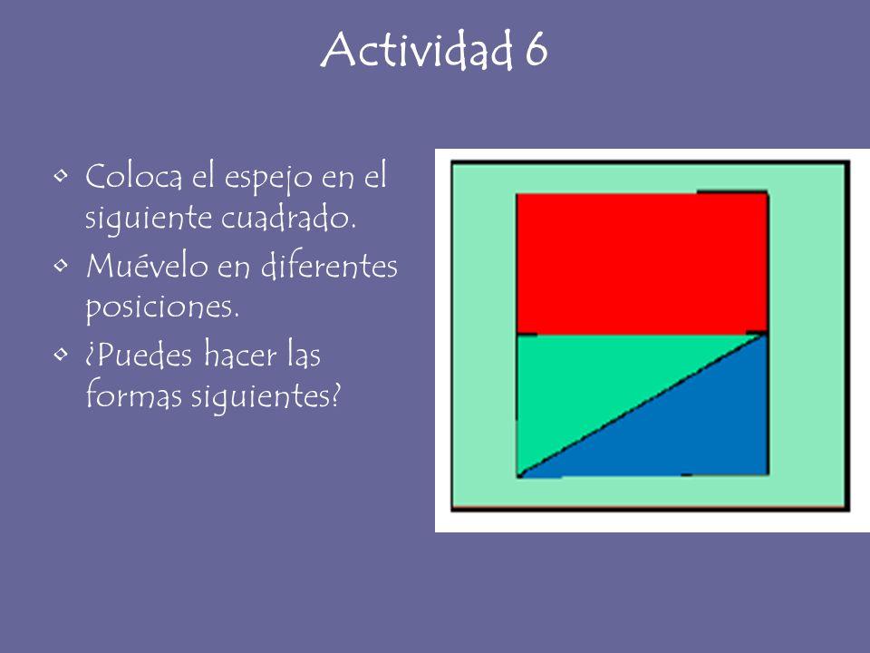 Actividad 6 Coloca el espejo en el siguiente cuadrado.