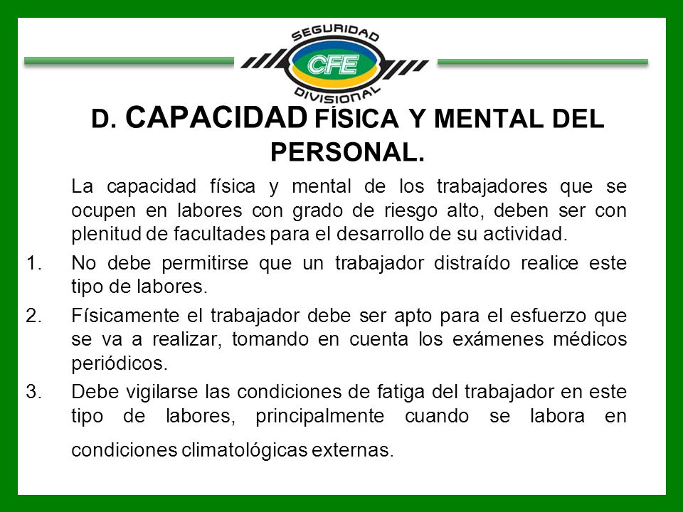 D. CAPACIDAD FÍSICA Y MENTAL DEL PERSONAL.
