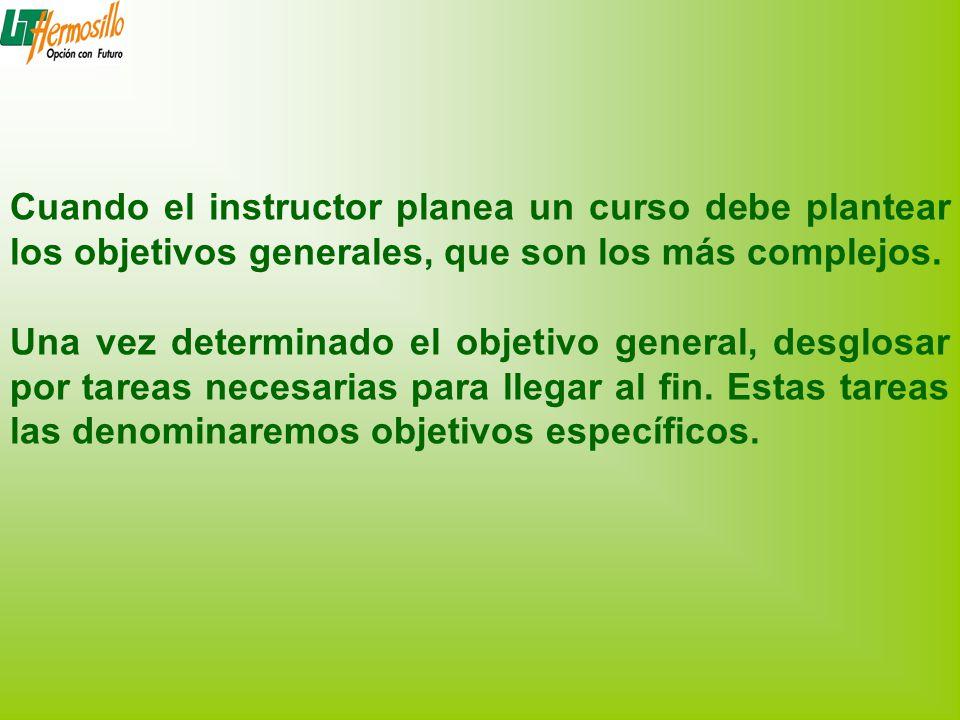 Cuando el instructor planea un curso debe plantear los objetivos generales, que son los más complejos.