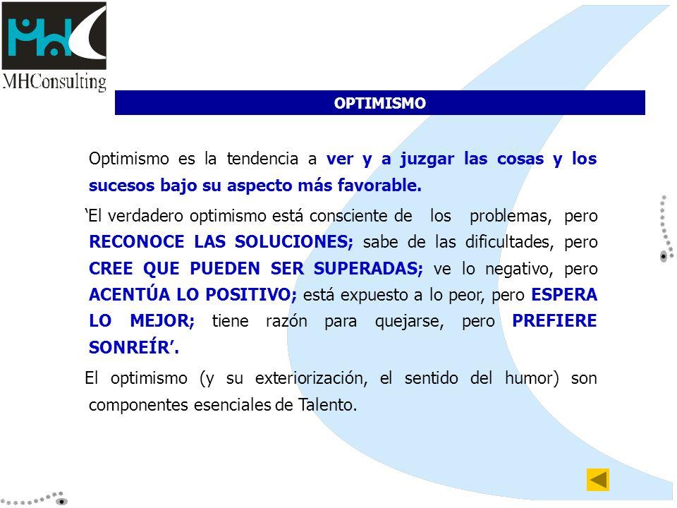 OPTIMISMO Optimismo es la tendencia a ver y a juzgar las cosas y los sucesos bajo su aspecto más favorable.