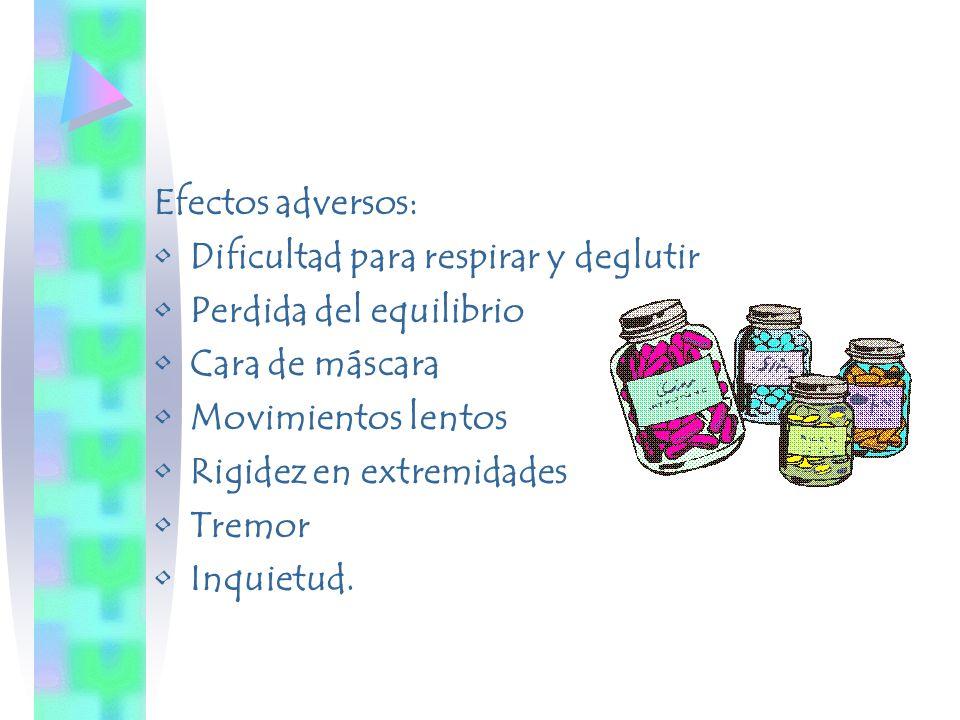Efectos adversos: Dificultad para respirar y deglutir. Perdida del equilibrio. Cara de máscara. Movimientos lentos.