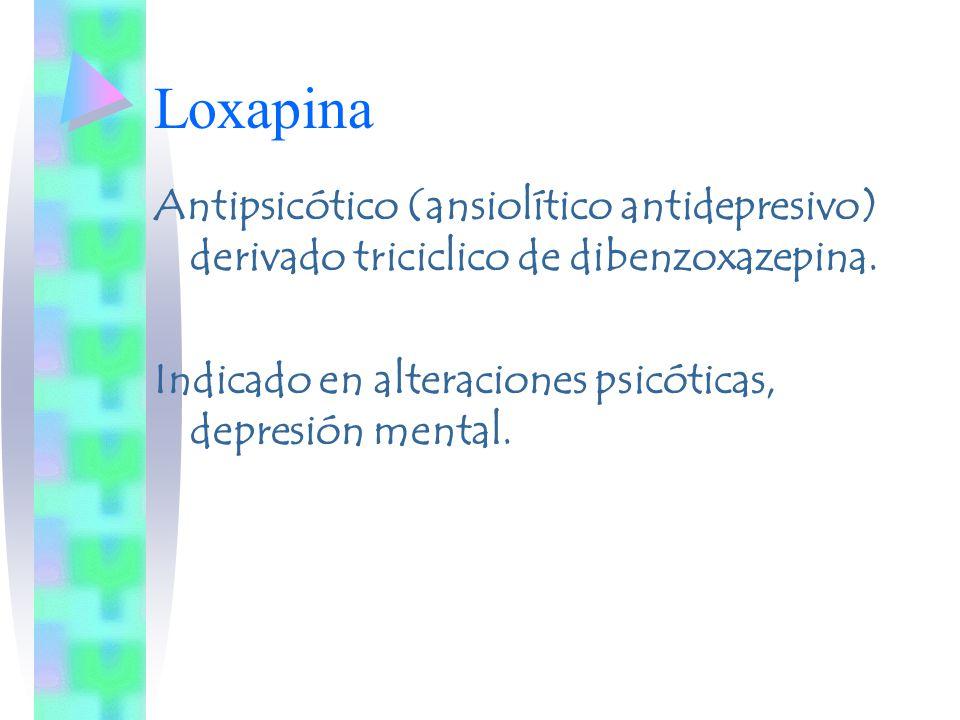 Loxapina Antipsicótico (ansiolítico antidepresivo) derivado triciclico de dibenzoxazepina.