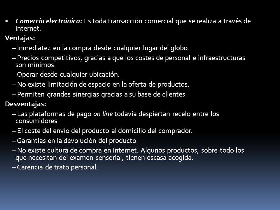 Comercio electrónico: Es toda transacción comercial que se realiza a través de Internet.