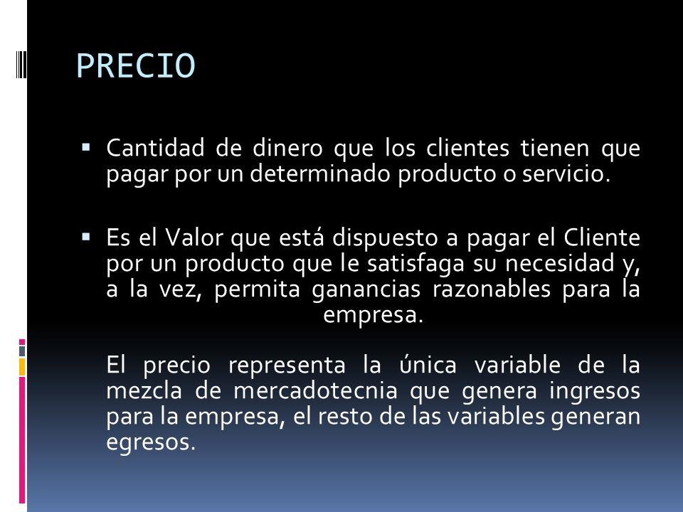 PRECIO Cantidad de dinero que los clientes tienen que pagar por un determinado producto o servicio.