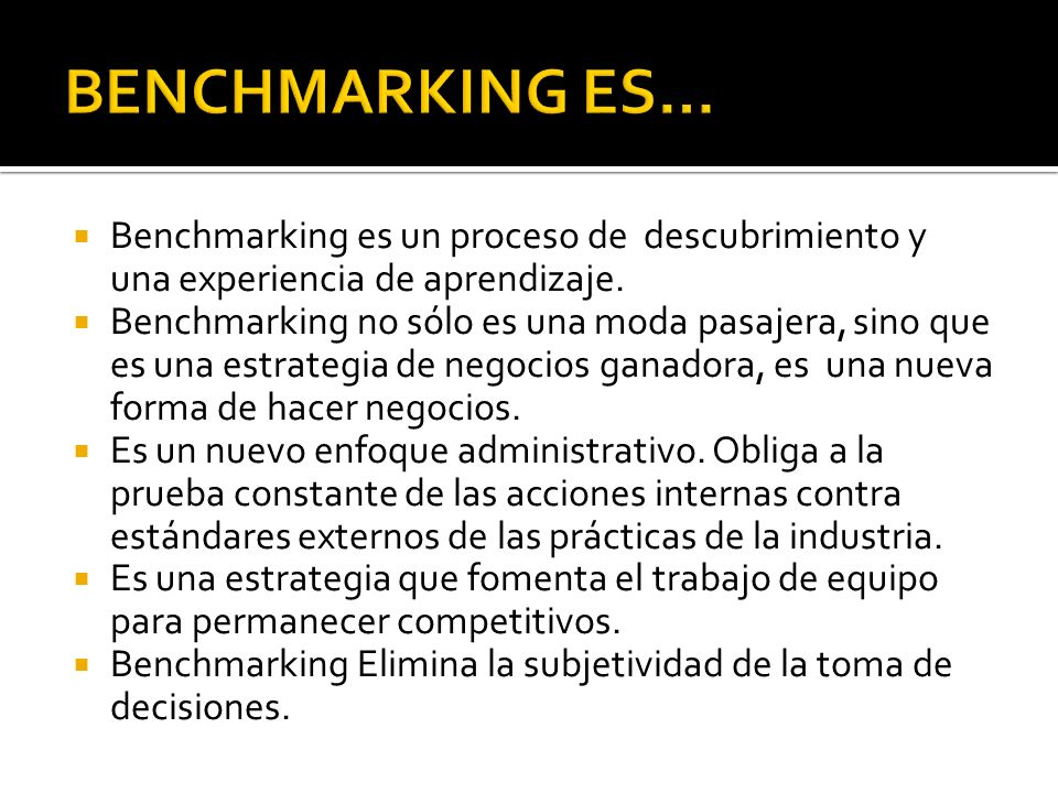 BENCHMARKING ES… Benchmarking es un proceso de descubrimiento y una experiencia de aprendizaje.