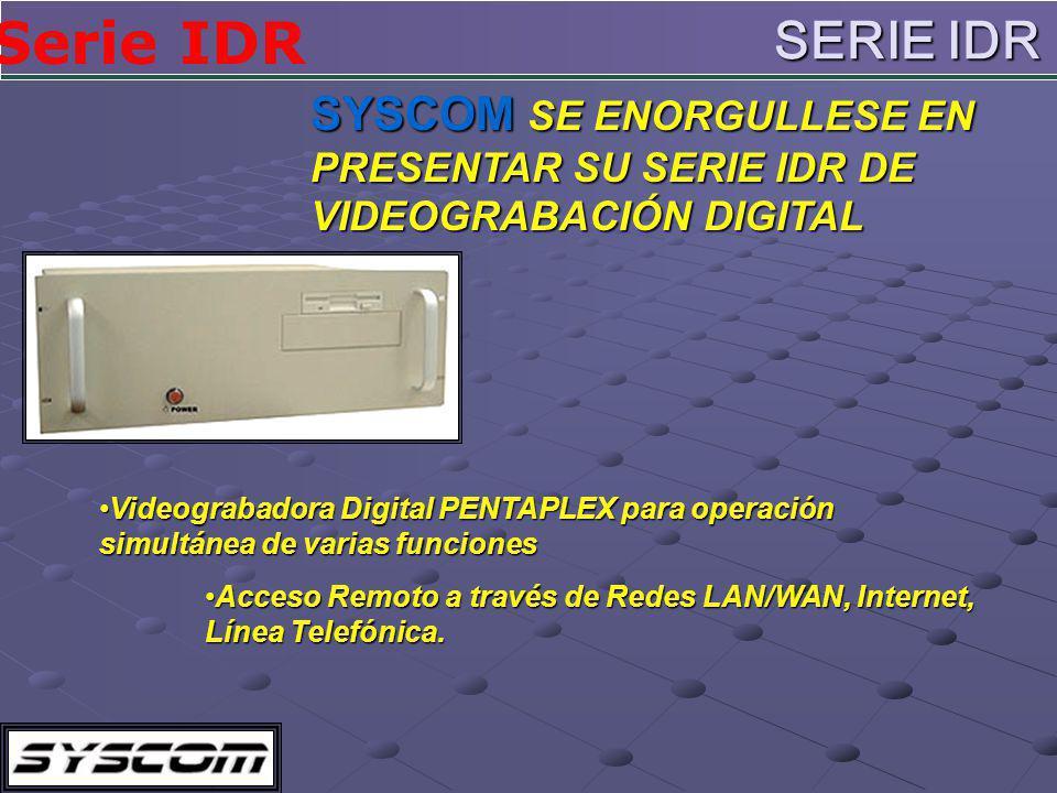 SERIE IDR SYSCOM SE ENORGULLESE EN PRESENTAR SU SERIE IDR DE VIDEOGRABACIÓN DIGITAL.