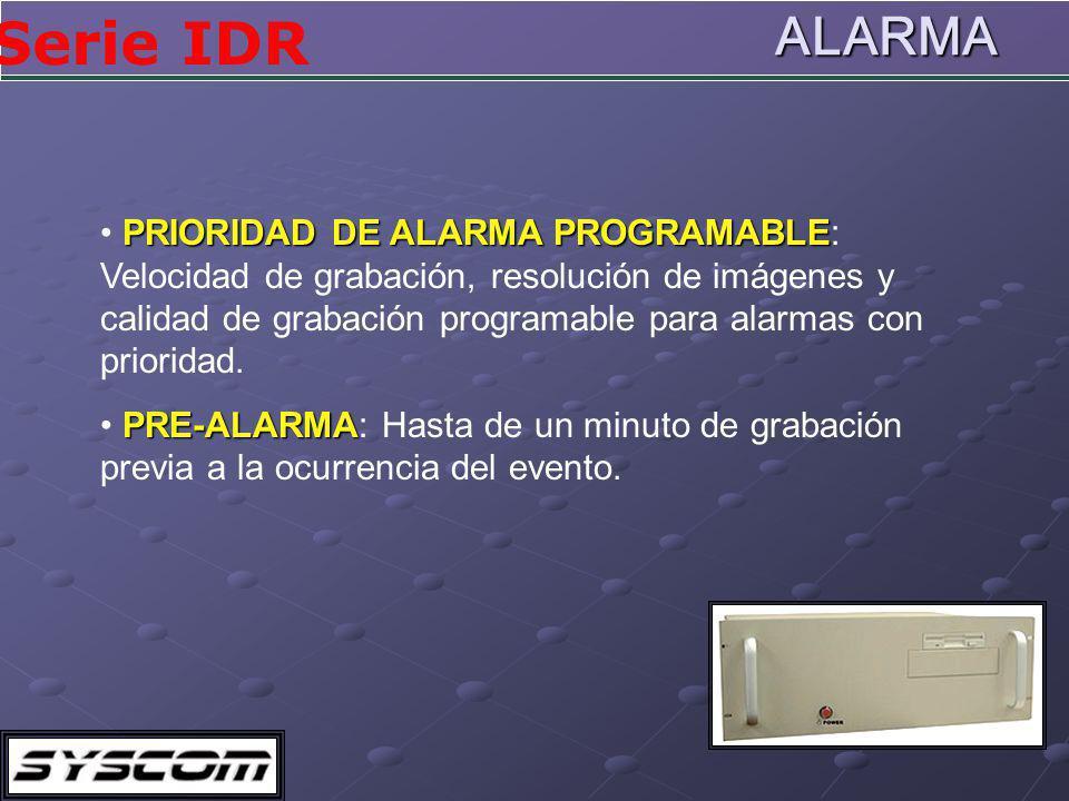 ALARMA PRIORIDAD DE ALARMA PROGRAMABLE: Velocidad de grabación, resolución de imágenes y calidad de grabación programable para alarmas con prioridad.