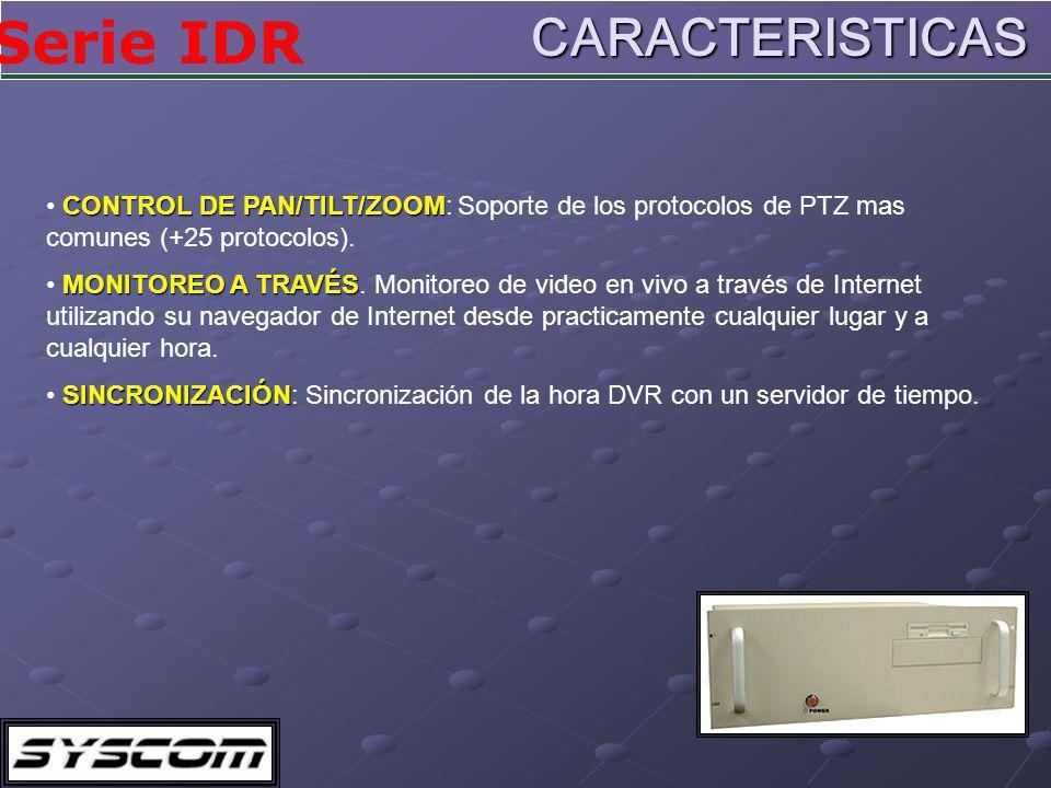 CARACTERISTICAS CONTROL DE PAN/TILT/ZOOM: Soporte de los protocolos de PTZ mas comunes (+25 protocolos).