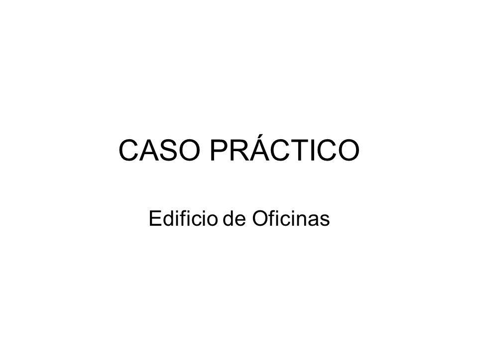 CASO PRÁCTICO Edificio de Oficinas