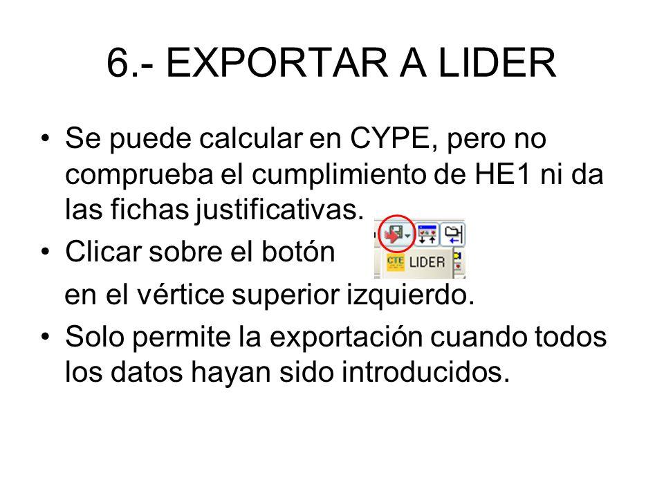 6.- EXPORTAR A LIDER Se puede calcular en CYPE, pero no comprueba el cumplimiento de HE1 ni da las fichas justificativas.