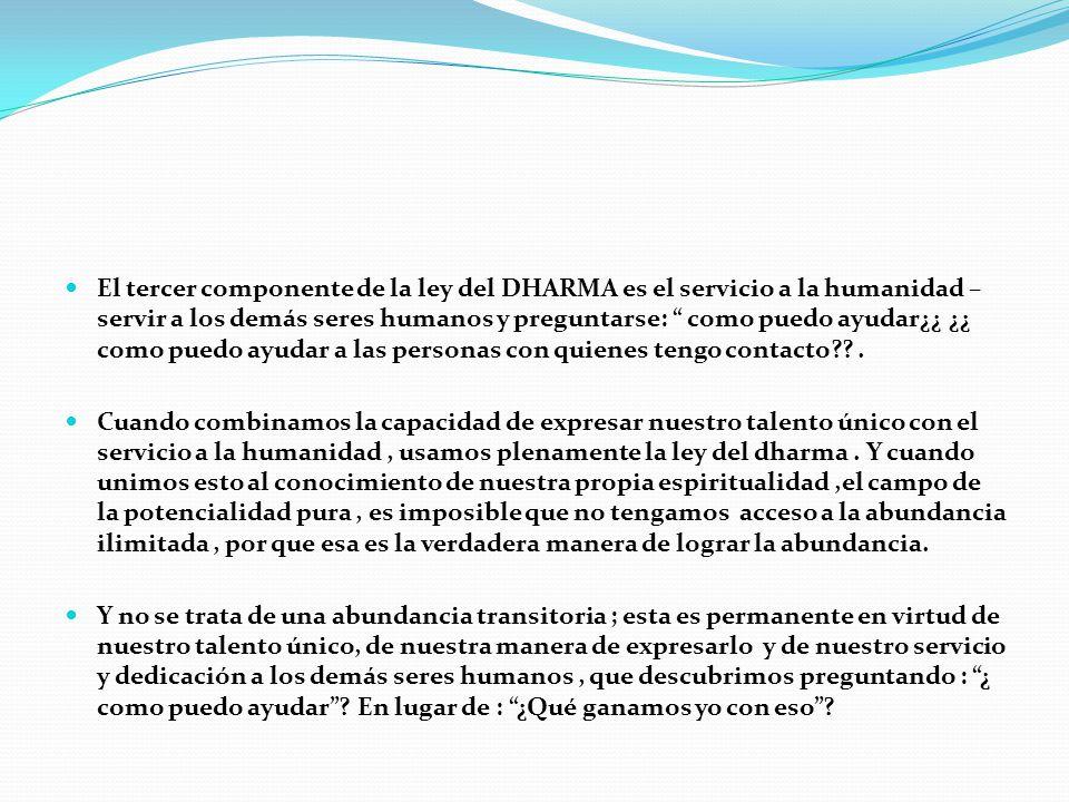 El tercer componente de la ley del DHARMA es el servicio a la humanidad – servir a los demás seres humanos y preguntarse: como puedo ayudar¿¿ ¿¿ como puedo ayudar a las personas con quienes tengo contacto .