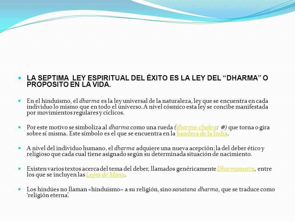 LA SEPTIMA LEY ESPIRITUAL DEL ÉXITO ES LA LEY DEL DHARMA O PROPOSITO EN LA VIDA.