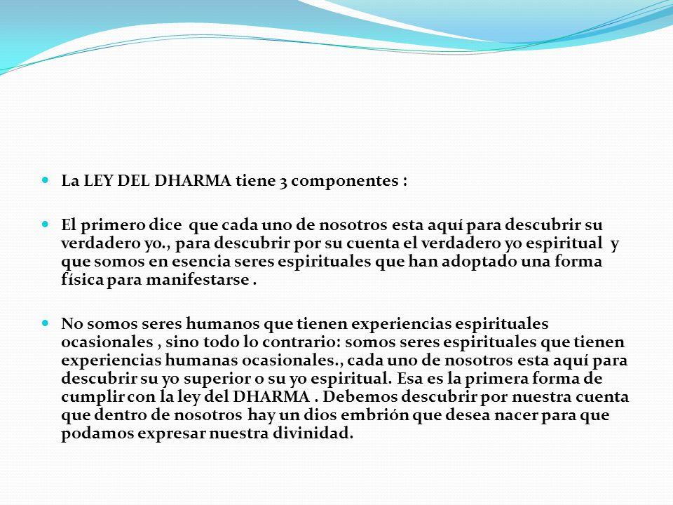 La LEY DEL DHARMA tiene 3 componentes :