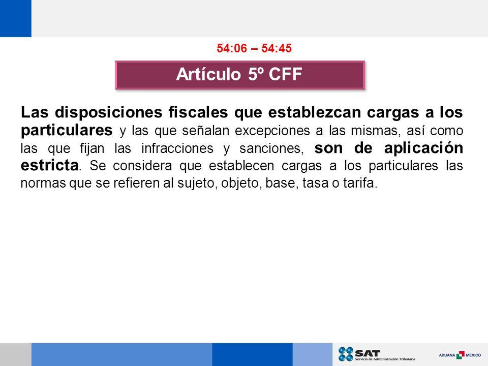 54:06 – 54:45 Artículo 5º CFF.