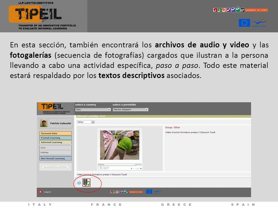 En esta sección, también encontrará los archivos de audio y video y las fotogalerías (secuencia de fotografías) cargados que ilustran a la persona llevando a cabo una actividad específica, paso a paso.