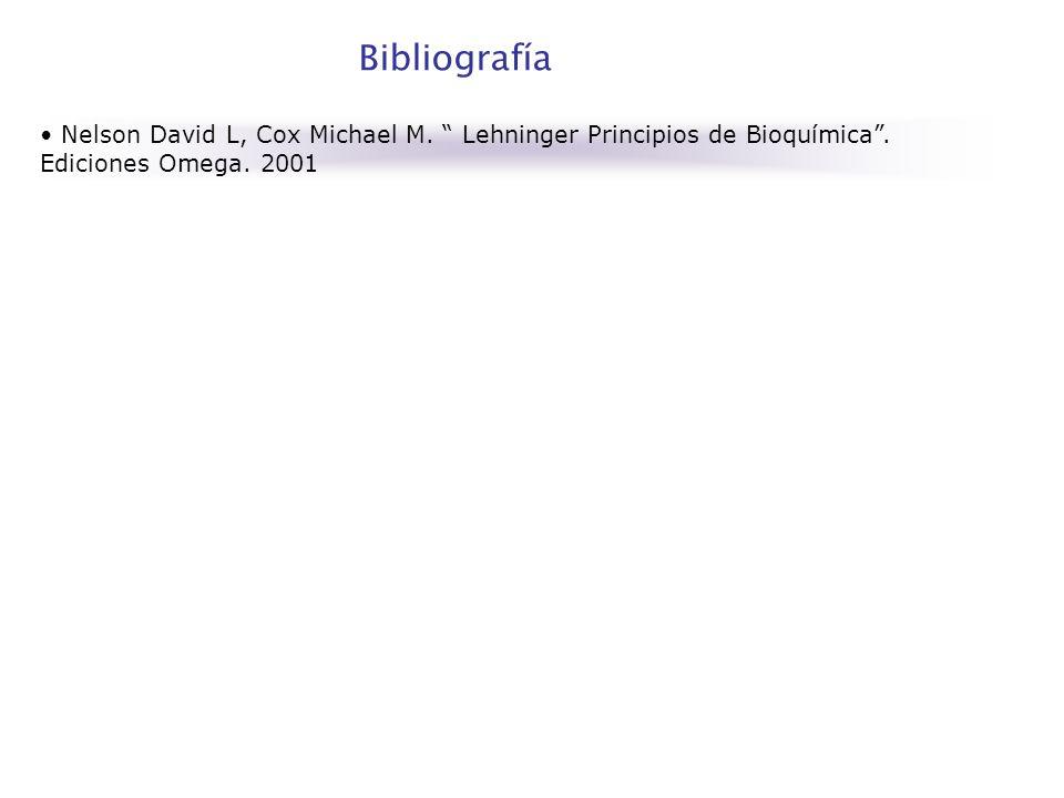 Bibliografía Nelson David L, Cox Michael M. Lehninger Principios de Bioquímica .