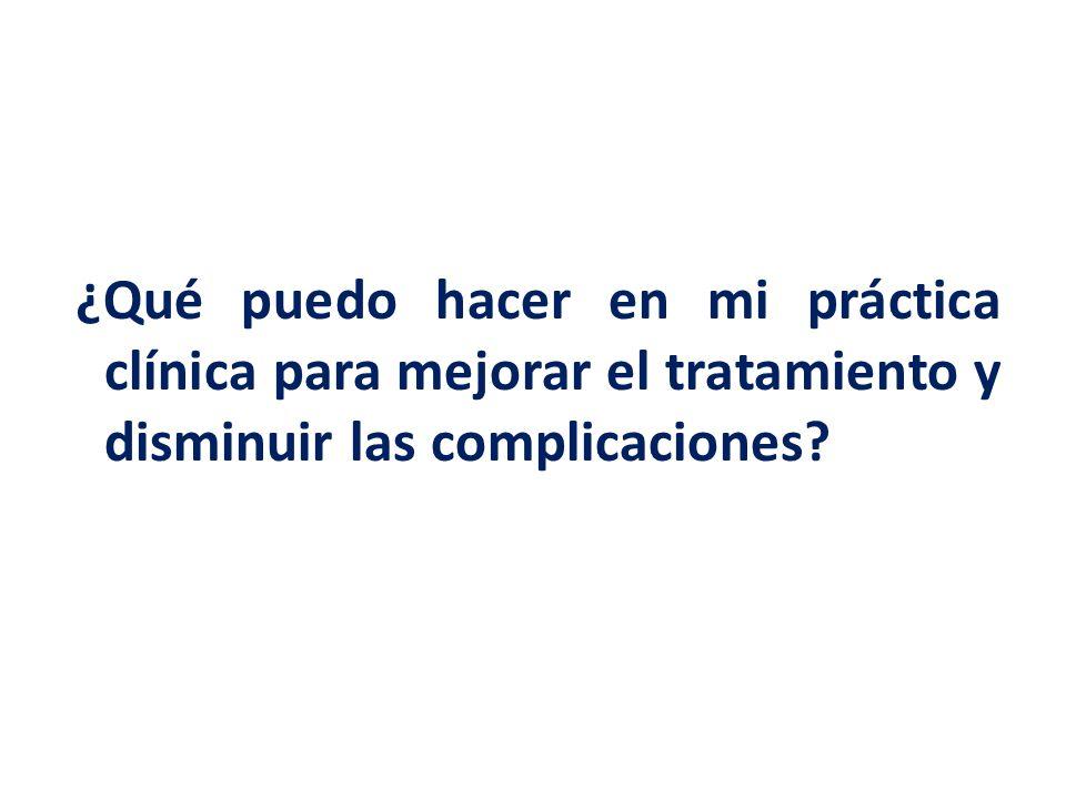 ¿Qué puedo hacer en mi práctica clínica para mejorar el tratamiento y disminuir las complicaciones