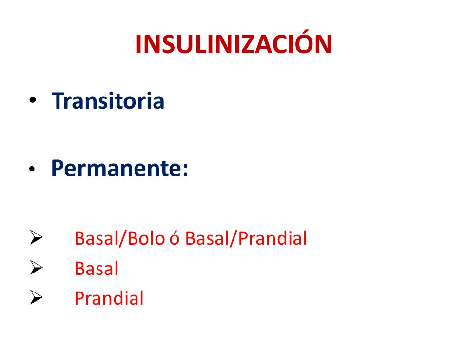 INSULINIZACIÓN Transitoria Permanente: Basal/Bolo ó Basal/Prandial