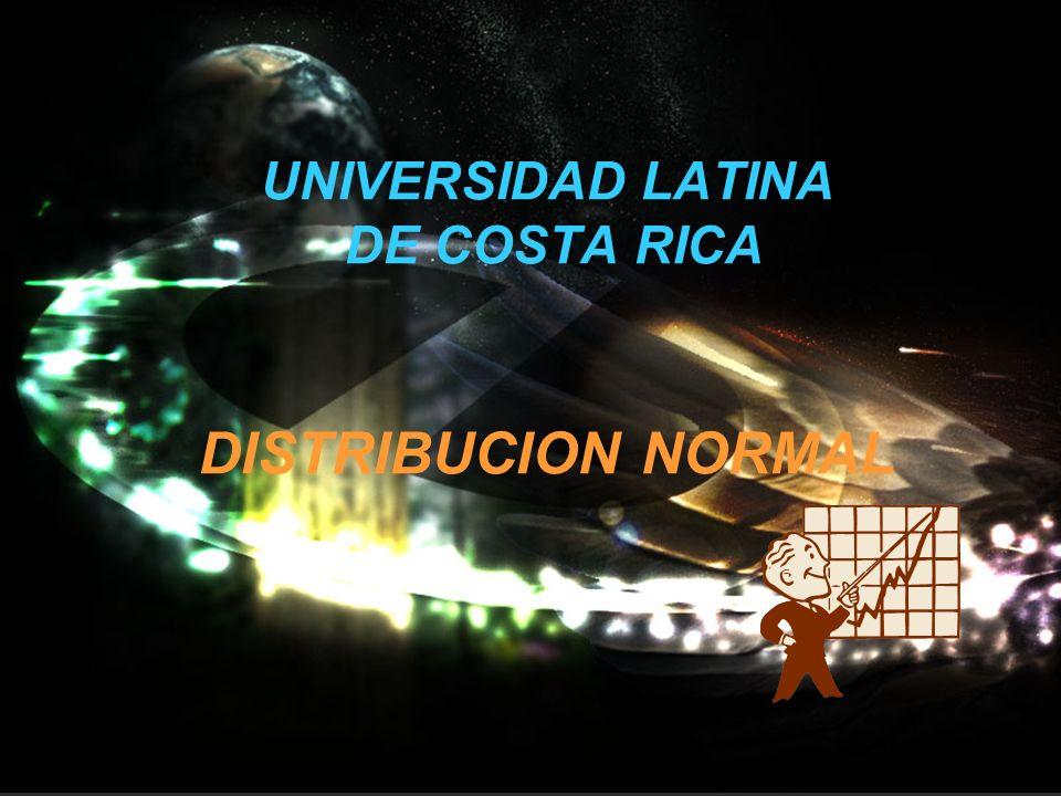 UNIVERSIDAD LATINA DE COSTA RICA DISTRIBUCION NORMAL