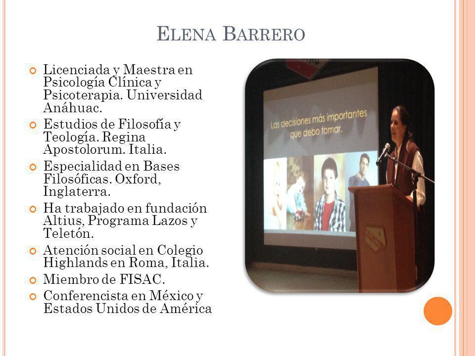 Elena Barrero Licenciada y Maestra en Psicología Clínica y Psicoterapia. Universidad Anáhuac.