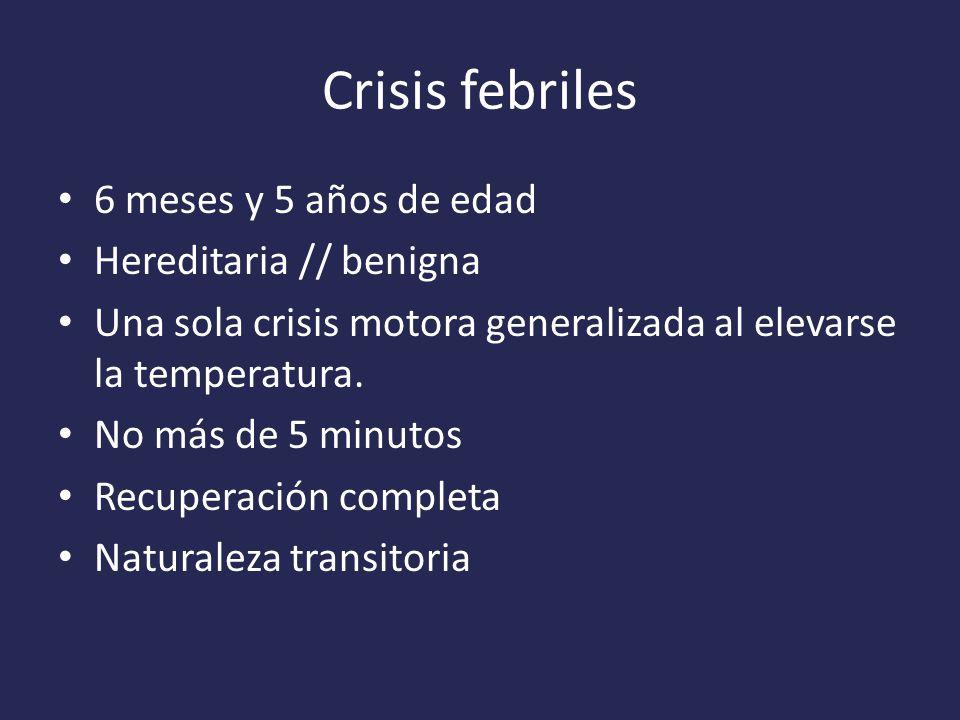 Crisis febriles 6 meses y 5 años de edad Hereditaria // benigna