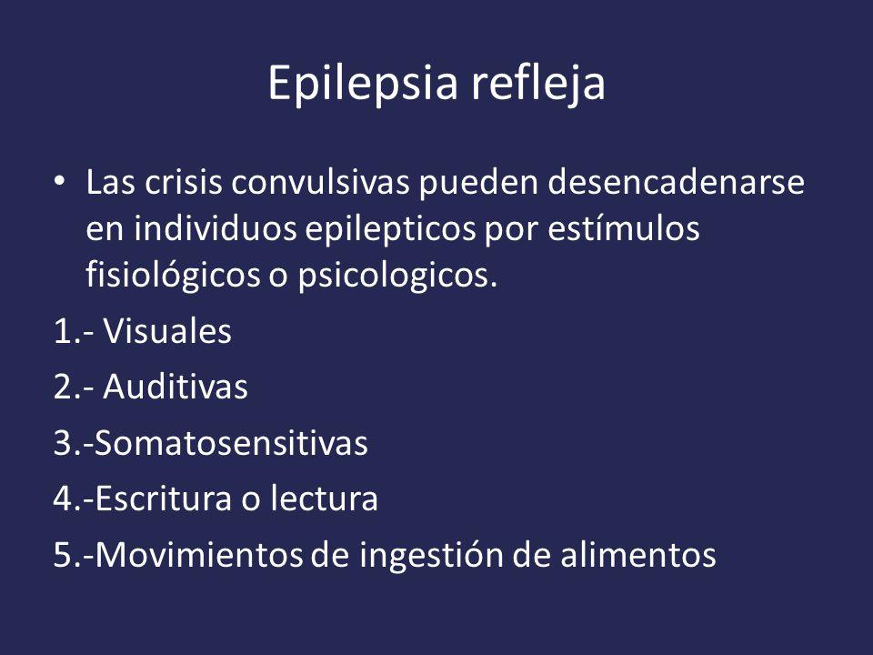 Epilepsia refleja Las crisis convulsivas pueden desencadenarse en individuos epilepticos por estímulos fisiológicos o psicologicos.