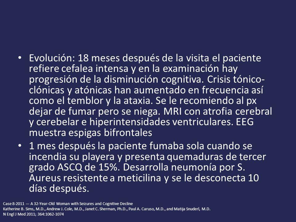 Evolución: 18 meses después de la visita el paciente refiere cefalea intensa y en la examinación hay progresión de la disminución cognitiva. Crisis tónico-clónicas y atónicas han aumentado en frecuencia así como el temblor y la ataxia. Se le recomiendo al px dejar de fumar pero se niega. MRI con atrofia cerebral y cerebelar e hiperintensidades ventriculares. EEG muestra espigas bifrontales