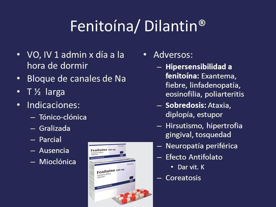 Fenitoína/ Dilantin® VO, IV 1 admin x día a la hora de dormir