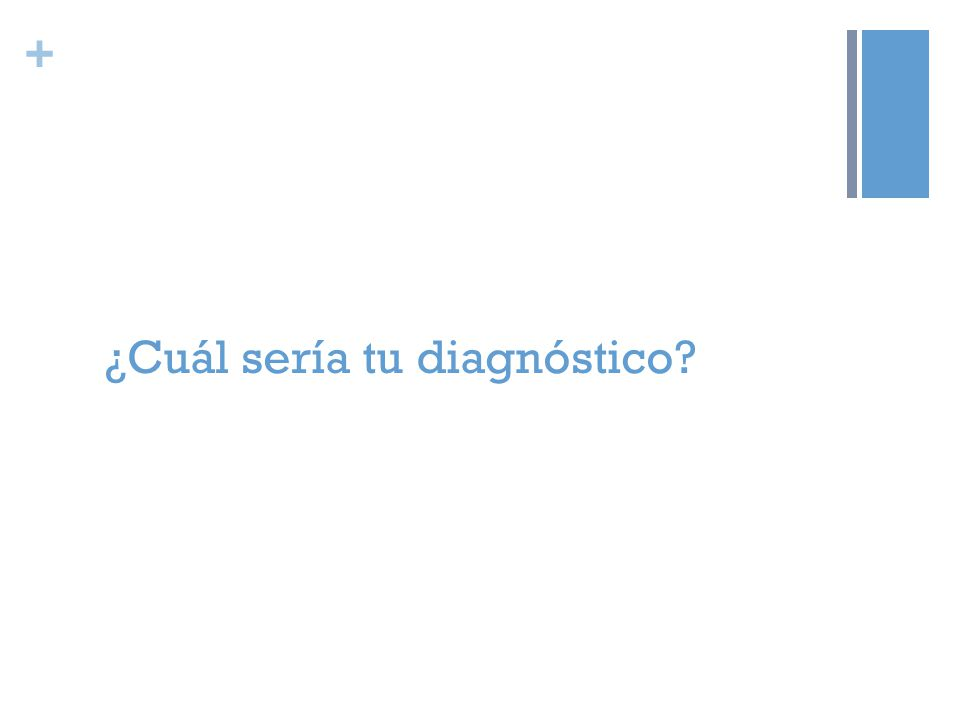 ¿Cuál sería tu diagnóstico