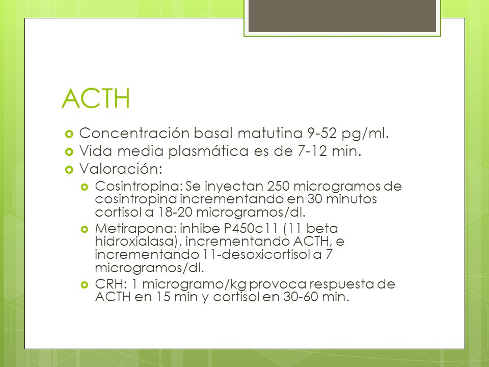 ACTH Concentración basal matutina 9-52 pg/ml.