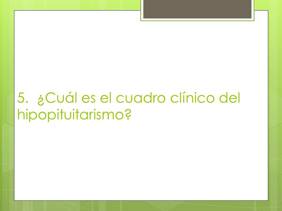 5. ¿Cuál es el cuadro clínico del hipopituitarismo