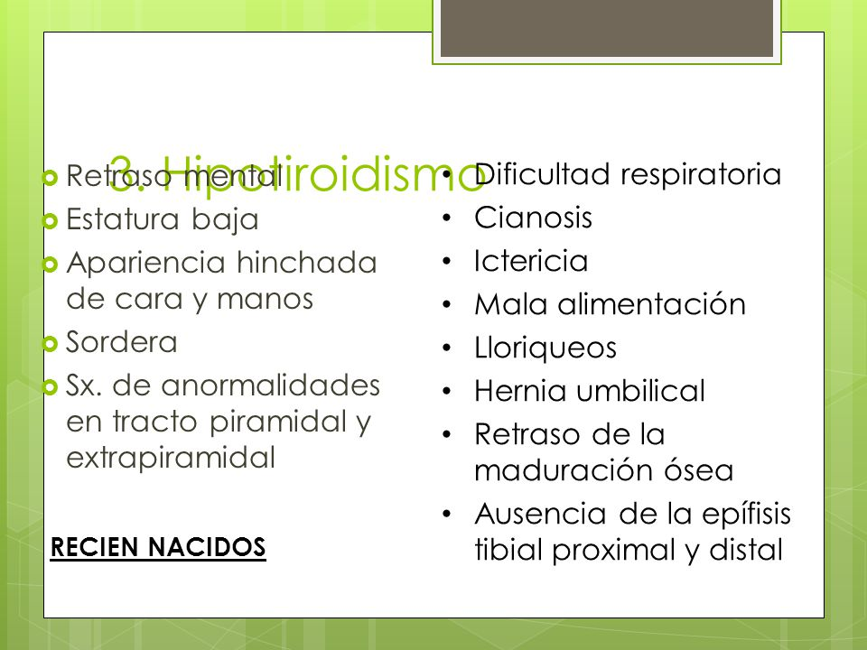 3. Hipotiroidismo Retraso mental Dificultad respiratoria Estatura baja