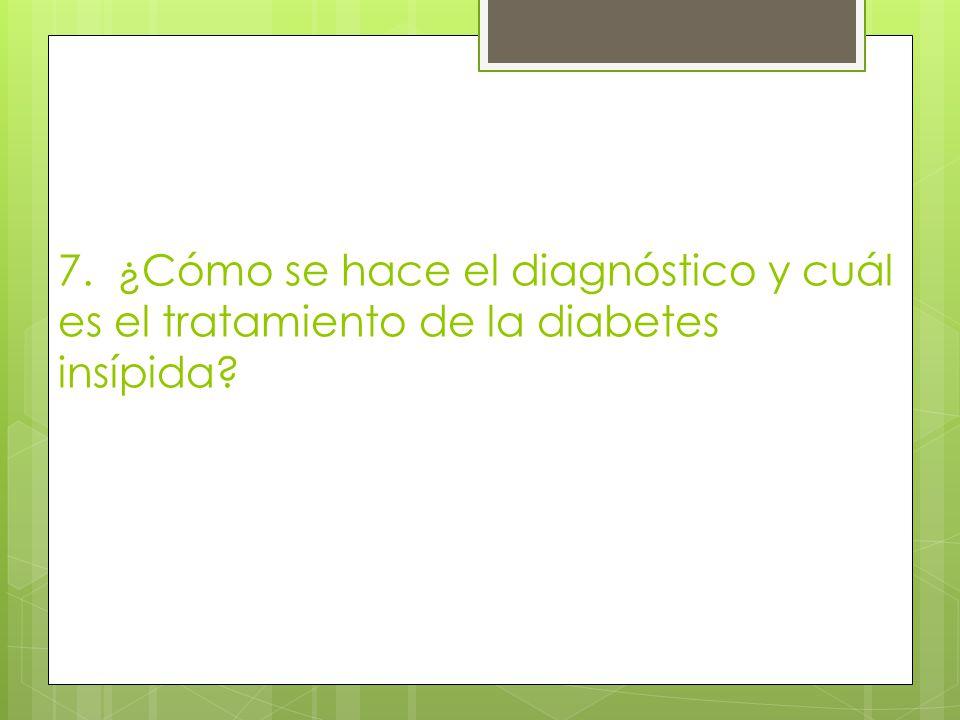 7. ¿Cómo se hace el diagnóstico y cuál es el tratamiento de la diabetes insípida